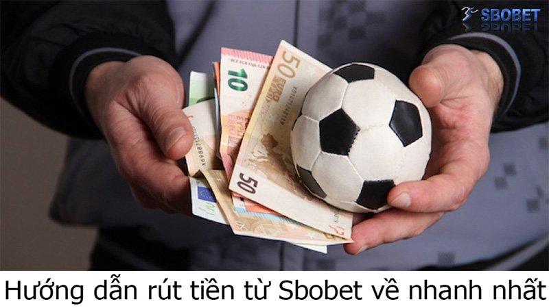 Hướng dẫn rút tiền từ Sbobet về nhanh nhất