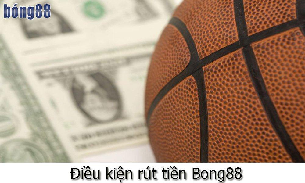 Điều kiện rút tiền Bong88