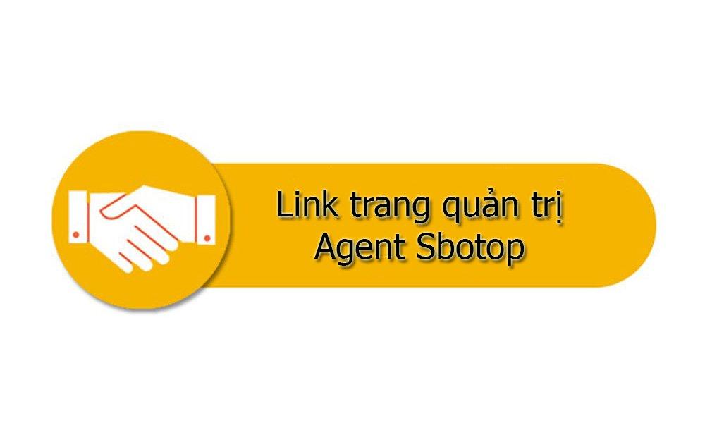 Link trang quản trị Agent Sbotop