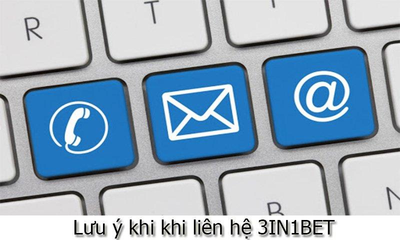 Lưu ý khi khi liên hệ 3IN1BET
