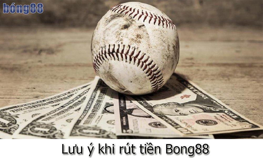 Lưu ý khi rút tiền Bong88