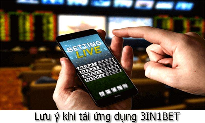 Lưu ý khi tải ứng dụng 3IN1BET