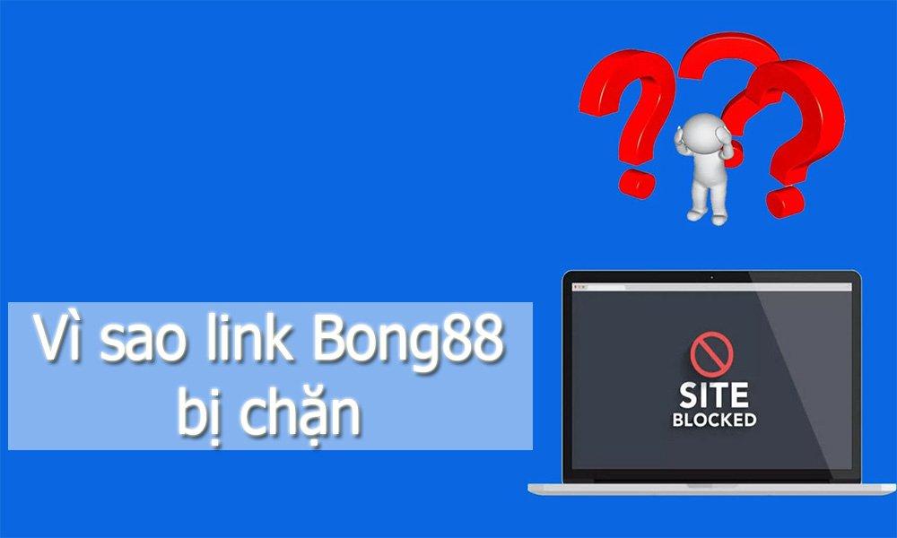 Vì sao link Bong88 bị chặn
